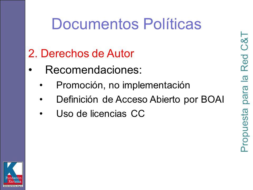 Documentos Políticas 2. Derechos de Autor Recomendaciones: Promoción, no implementación Definición de Acceso Abierto por BOAI Uso de licencias CC Prop