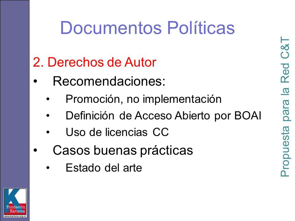 Documentos Políticas 2. Derechos de Autor Recomendaciones: Promoción, no implementación Definición de Acceso Abierto por BOAI Uso de licencias CC Caso