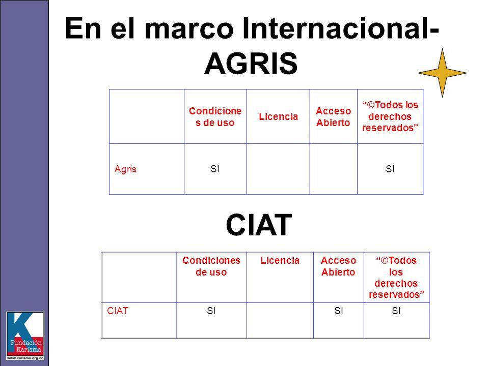 En el marco Internacional- AGRIS Condicione s de uso Licencia Acceso Abierto ©Todos los derechos reservados AgrisSI CIAT Condiciones de uso LicenciaAcceso Abierto ©Todos los derechos reservados CIATSI
