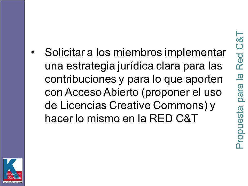 Solicitar a los miembros implementar una estrategia jurídica clara para las contribuciones y para lo que aporten con Acceso Abierto (proponer el uso de Licencias Creative Commons) y hacer lo mismo en la RED C&T Propuesta para la Red C&T