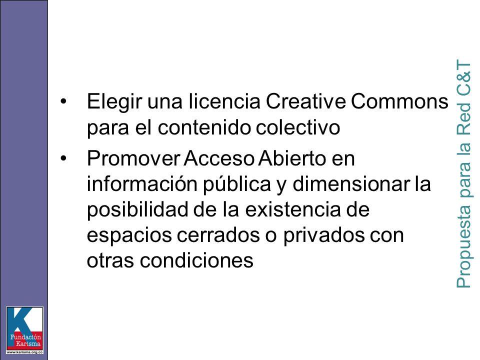 Elegir una licencia Creative Commons para el contenido colectivo Promover Acceso Abierto en información pública y dimensionar la posibilidad de la existencia de espacios cerrados o privados con otras condiciones Propuesta para la Red C&T