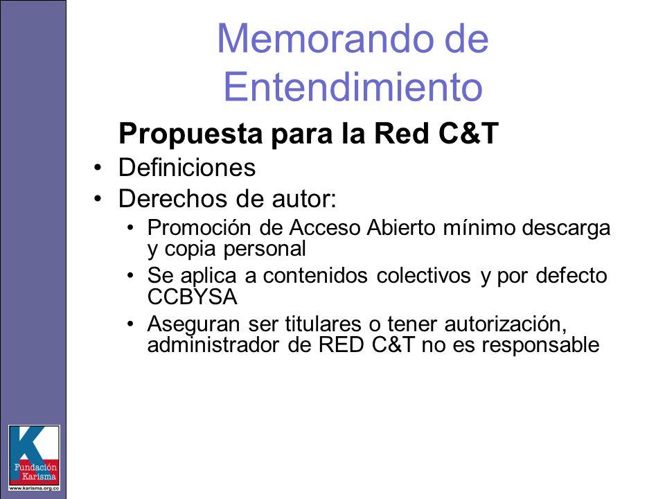 Memorando de Entendimiento Propuesta para la Red C&T Definiciones Derechos de autor: Promoción de Acceso Abierto mínimo descarga y copia personal Se aplica a contenidos colectivos y por defecto CCBYSA Aseguran ser titulares o tener autorización, administrador de RED C&T no es responsable