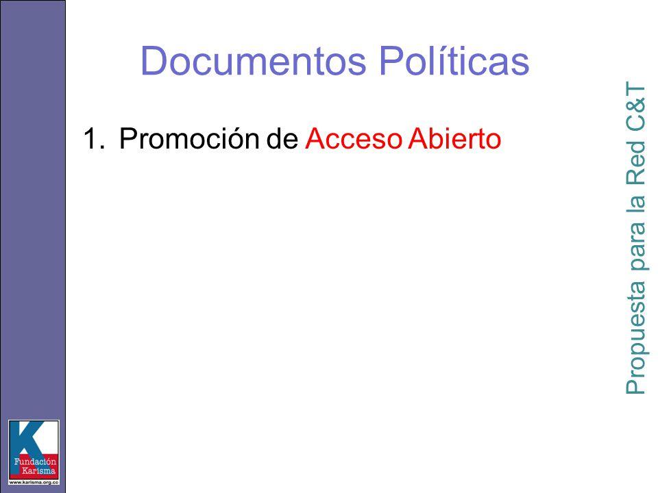 1.Promoción de Acceso Abierto 2.Adoptar una definición de Acceso Abierto Propuesta para la Red C&T Documentos Políticas
