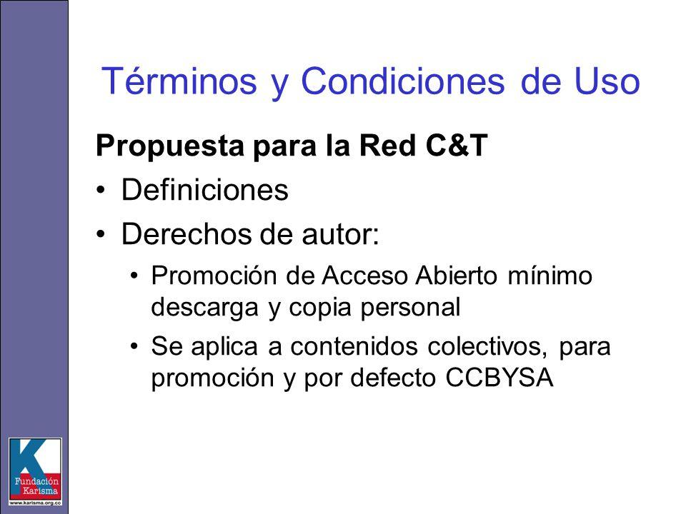 Términos y Condiciones de Uso Propuesta para la Red C&T Definiciones Derechos de autor: Promoción de Acceso Abierto mínimo descarga y copia personal Se aplica a contenidos colectivos, para promoción y por defecto CCBYSA