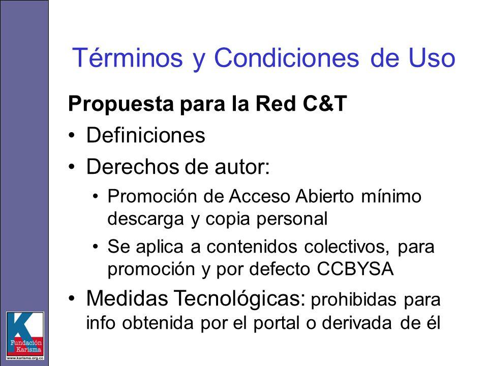 Términos y Condiciones de Uso Propuesta para la Red C&T Definiciones Derechos de autor: Promoción de Acceso Abierto mínimo descarga y copia personal S