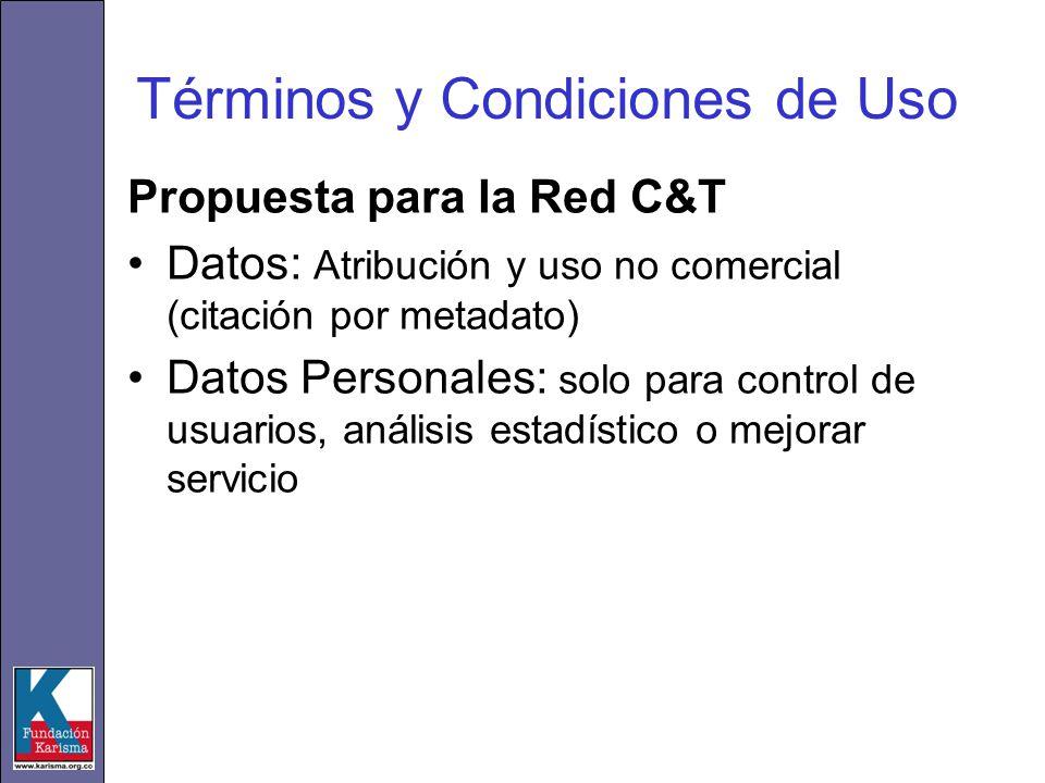Términos y Condiciones de Uso Propuesta para la Red C&T Datos: Atribución y uso no comercial (citación por metadato) Datos Personales: solo para control de usuarios, análisis estadístico o mejorar servicio