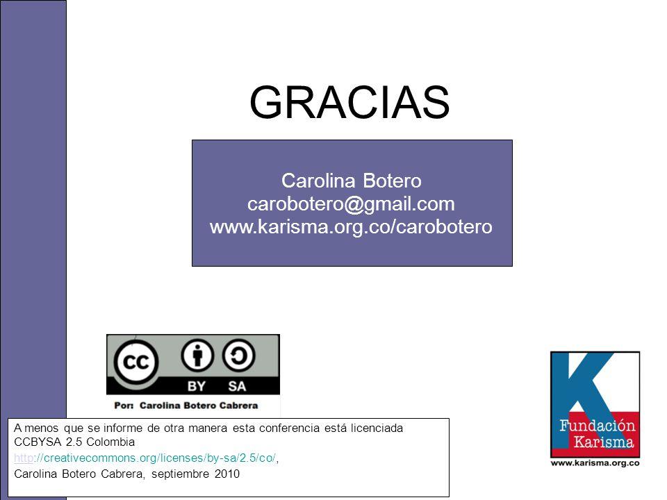 Carolina Botero carobotero@gmail.com www.karisma.org.co/carobotero http://www.flickr.com/photos/claudio/3054776394/ GRACIAS A menos que se informe de otra manera esta conferencia está licenciada CCBYSA 2.5 Colombia httphttp://creativecommons.org/licenses/by-sa/2.5/co/, Carolina Botero Cabrera, septiembre 2010
