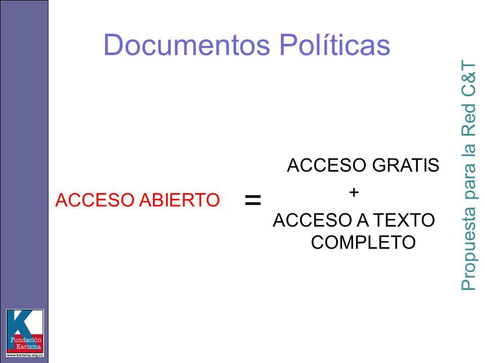 ACCESO ABIERTO ACCESO GRATIS + ACCESO A TEXTO COMPLETO = Propuesta para la Red C&T Documentos Políticas