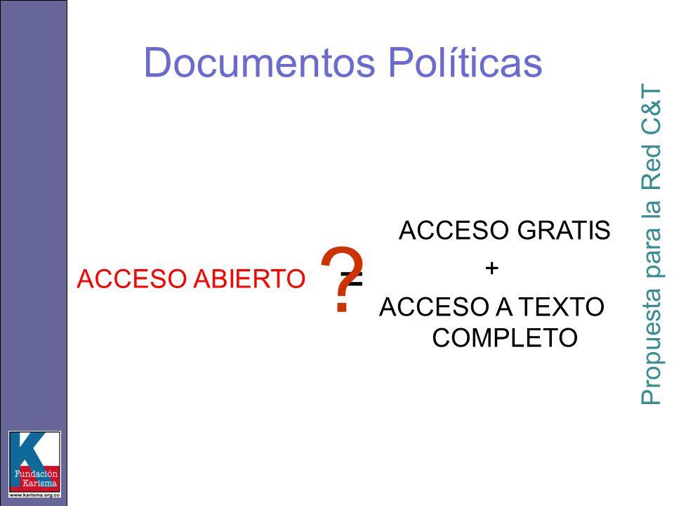 ACCESO ABIERTO ACCESO GRATIS + ACCESO A TEXTO COMPLETO = ? Propuesta para la Red C&T Documentos Políticas
