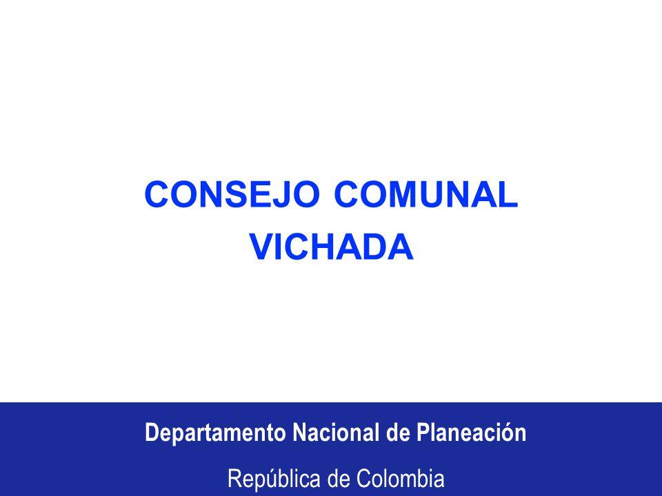 Departamento Nacional de Planeación República de Colombia Departamento Nacional de Planeación República de Colombia CONSEJO COMUNAL VICHADA