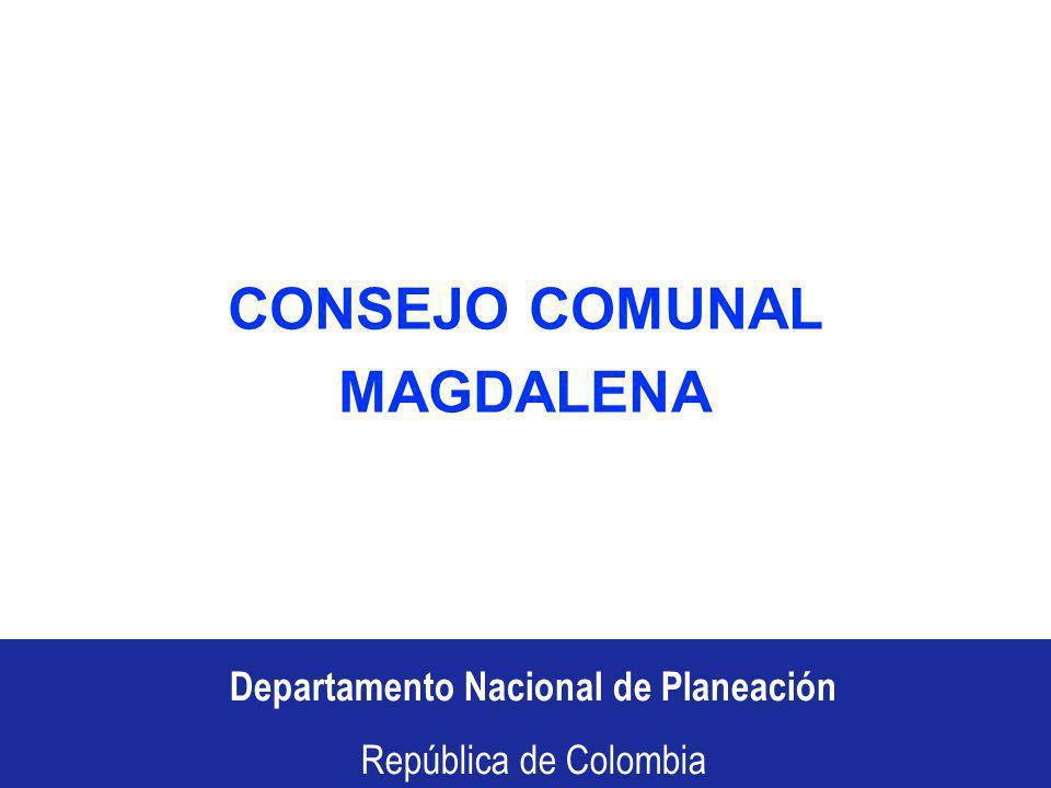 Departamento Nacional de Planeación República de Colombia Departamento Nacional de Planeación República de Colombia CONSEJO COMUNAL MAGDALENA