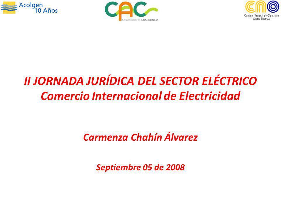 II JORNADA JURÍDICA DEL SECTOR ELÉCTRICO Comercio Internacional de Electricidad Carmenza Chahín Álvarez Septiembre 05 de 2008