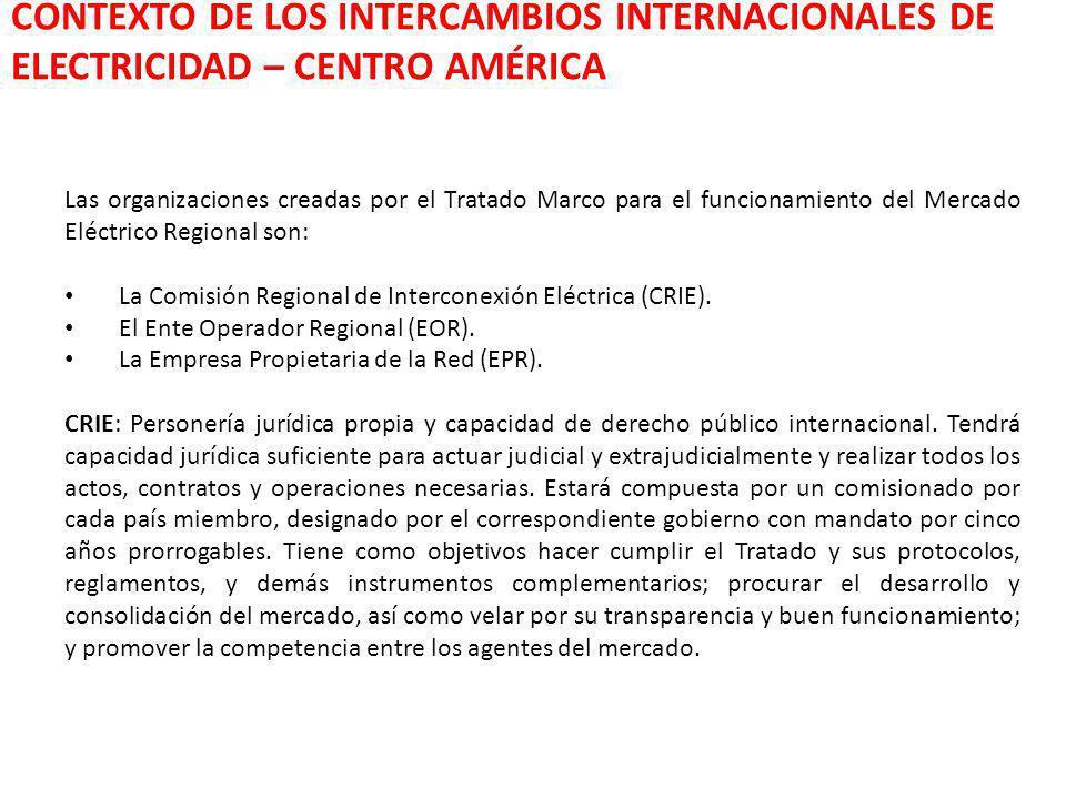 CONTEXTO DE LOS INTERCAMBIOS INTERNACIONALES DE ELECTRICIDAD – CENTRO AMÉRICA Las organizaciones creadas por el Tratado Marco para el funcionamiento d
