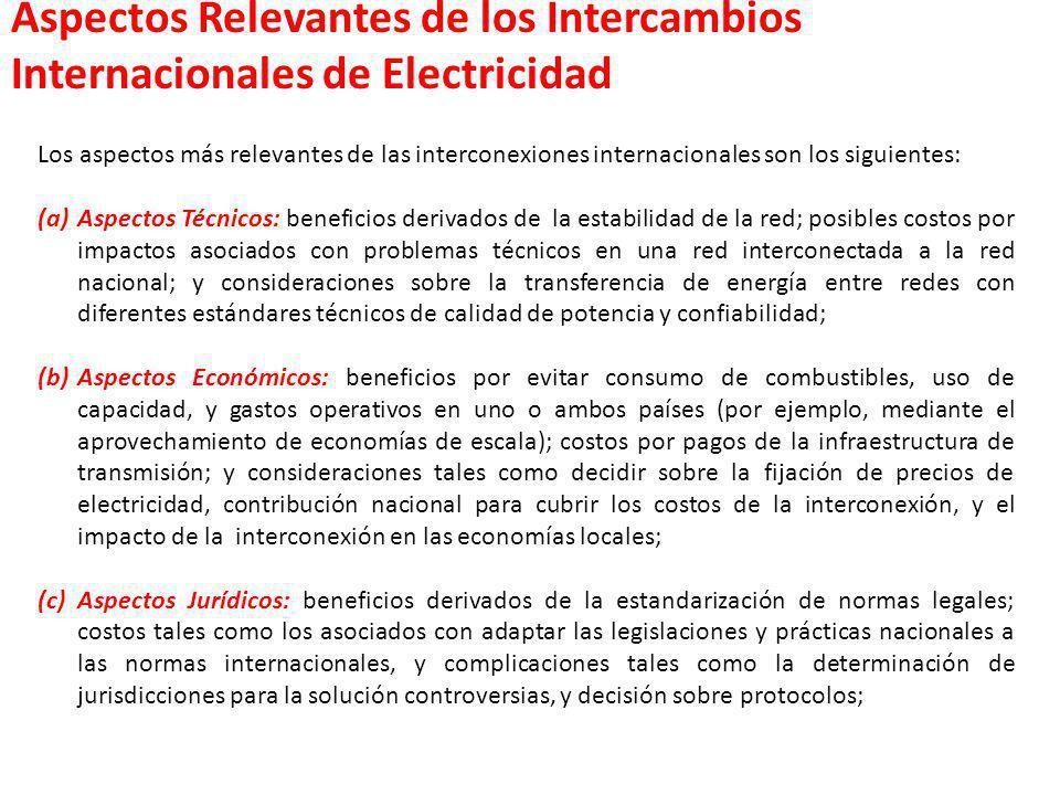 Los aspectos más relevantes de las interconexiones internacionales son los siguientes: (a)Aspectos Técnicos: beneficios derivados de la estabilidad de