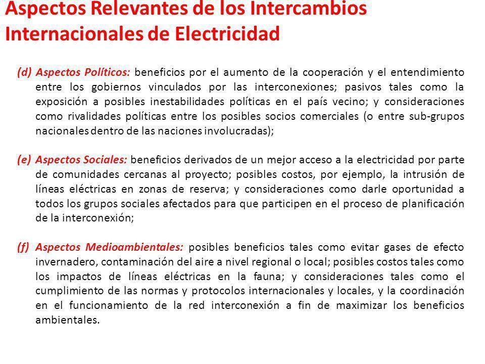 (d) Aspectos Políticos: beneficios por el aumento de la cooperación y el entendimiento entre los gobiernos vinculados por las interconexiones; pasivos
