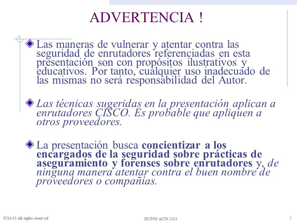 III JNSI ACIS 2003 JCM-03 All rights reserved2 ADVERTENCIA .