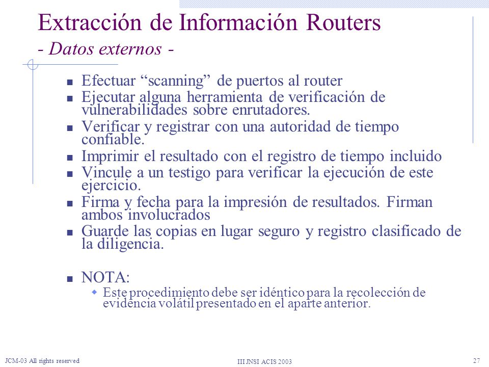 III JNSI ACIS 2003 JCM-03 All rights reserved27 Extracción de Información Routers - Datos externos - Efectuar scanning de puertos al router Ejecutar a