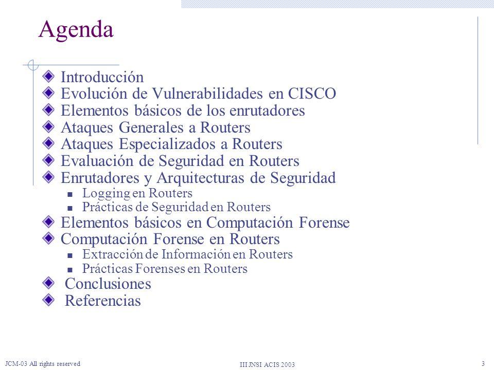 III JNSI ACIS 2003 JCM-03 All rights reserved14 Seguridad en Enrutadores