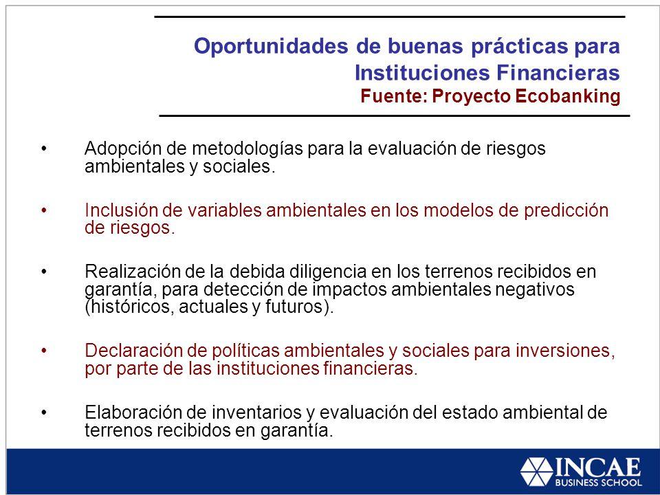 Oportunidades de buenas prácticas para Instituciones Financieras Fuente: Proyecto Ecobanking Adopción de metodologías para la evaluación de riesgos ambientales y sociales.