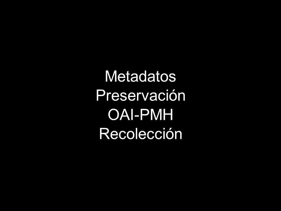 Metadatos Preservación OAI-PMH Recolección