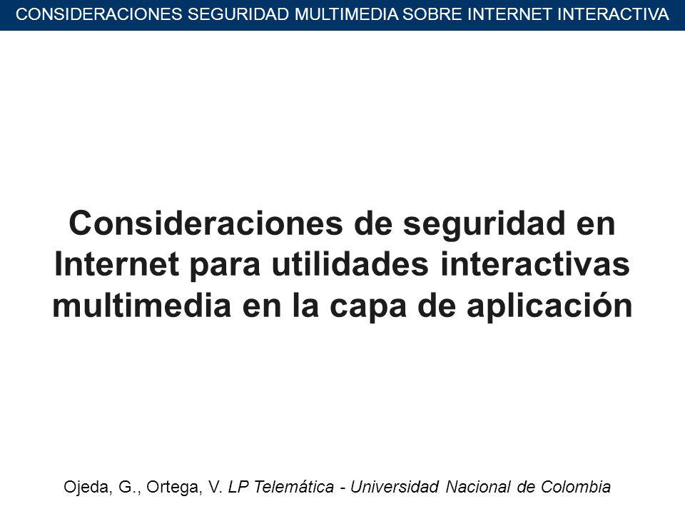 CONSIDERACIONES SEGURIDAD MULTIMEDIA SOBRE INTERNET INTERACTIVA Consideraciones de seguridad en Internet para utilidades interactivas multimedia en la capa de aplicación Ojeda, G., Ortega, V.