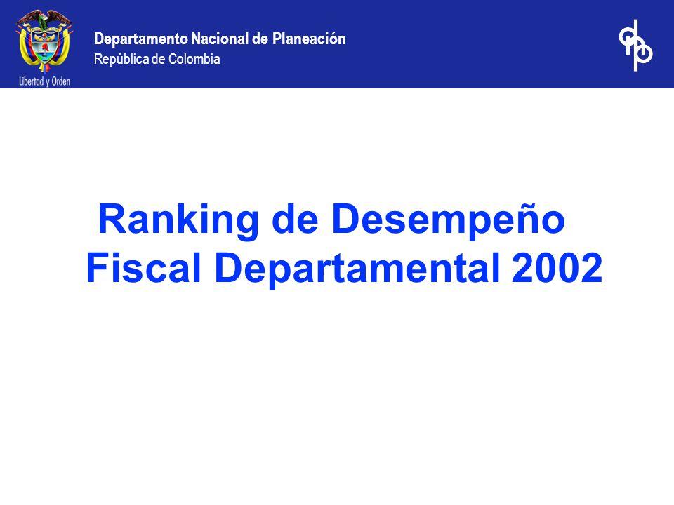 Departamento Nacional de Planeación República de Colombia Ranking de Desempeño Fiscal Departamental 2002