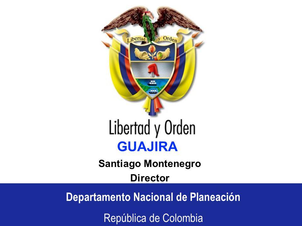 Departamento Nacional de Planeación República de Colombia Departamento Nacional de Planeación República de Colombia GUAJIRA Santiago Montenegro Director
