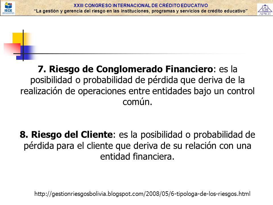 XXIII CONGRESO INTERNACIONAL DE CRÉDITO EDUCATIVO La gestión y gerencia del riesgo en las instituciones, programas y servicios de crédito educativo 7.