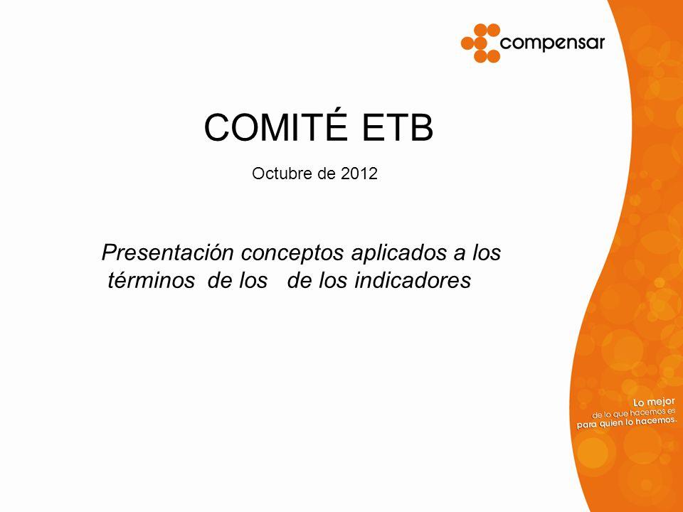 COMITÉ ETB Presentación conceptos aplicados a los términos de los de los indicadores Octubre de 2012