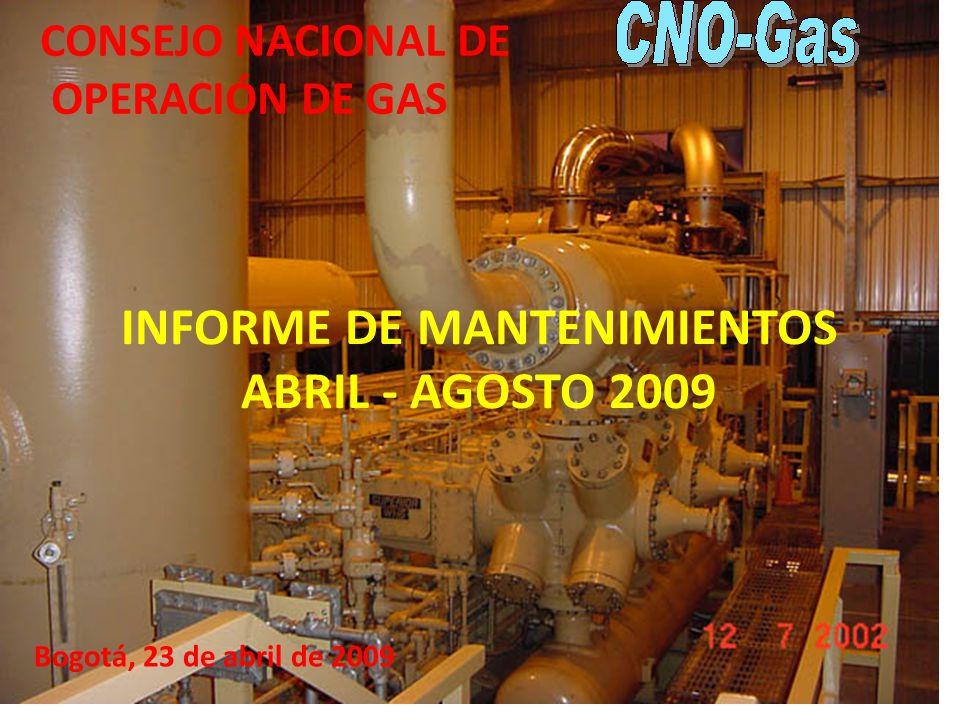 INFORME DE MANTENIMIENTOS ABRIL - AGOSTO 2009 Bogotá, 23 de abril de 2009 CONSEJO NACIONAL DE OPERACIÓN DE GAS