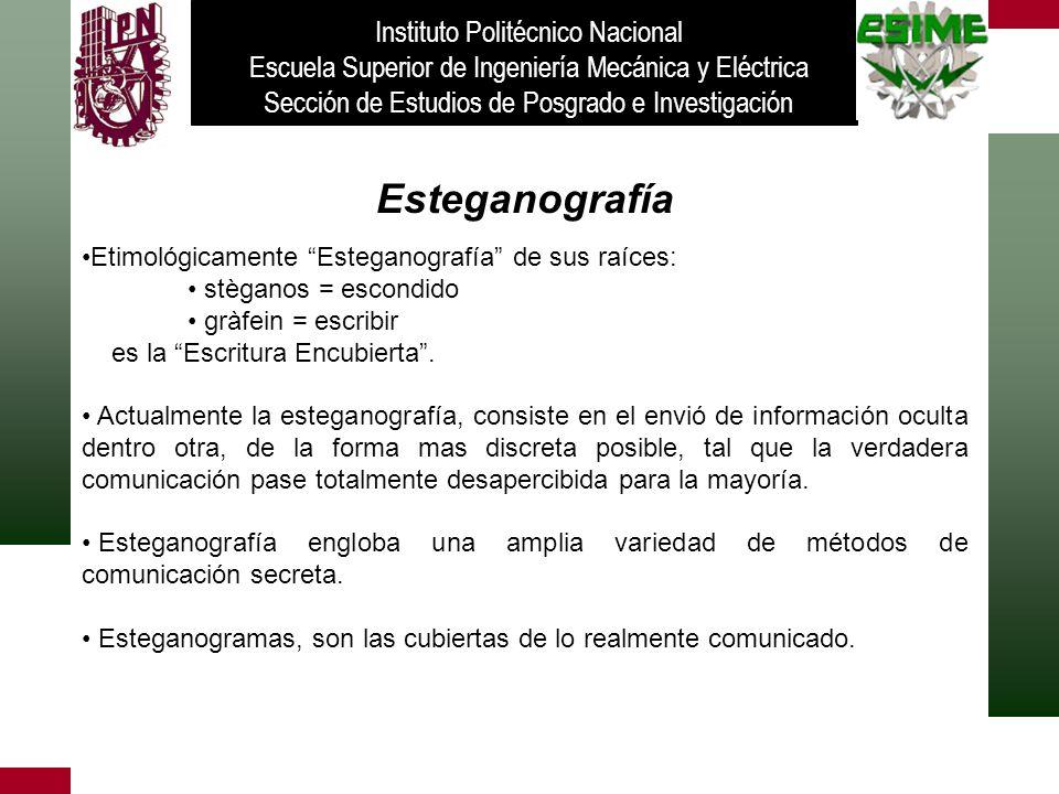 Esteganografía Etimológicamente Esteganografía de sus raíces: stèganos = escondido gràfein = escribir es la Escritura Encubierta. Actualmente la esteg