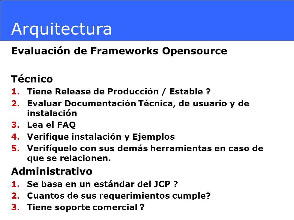 Arquitectura Evaluación de Frameworks Opensource Técnico 1.Tiene Release de Producción / Estable ? 2.Evaluar Documentación Técnica, de usuario y de in