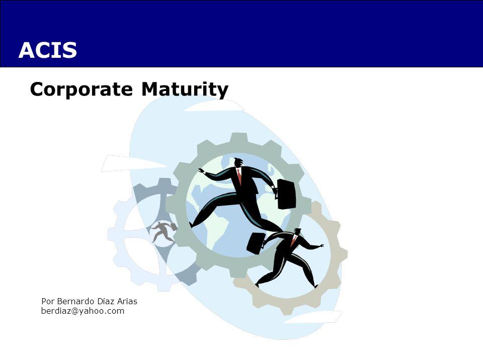ACIS Corporate Maturity Por Bernardo Díaz Arias berdiaz@yahoo.com