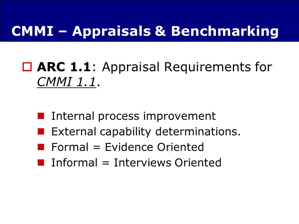 CMMI – Appraisals & Benchmarking ARC 1.1: Appraisal Requirements for CMMI 1.1.