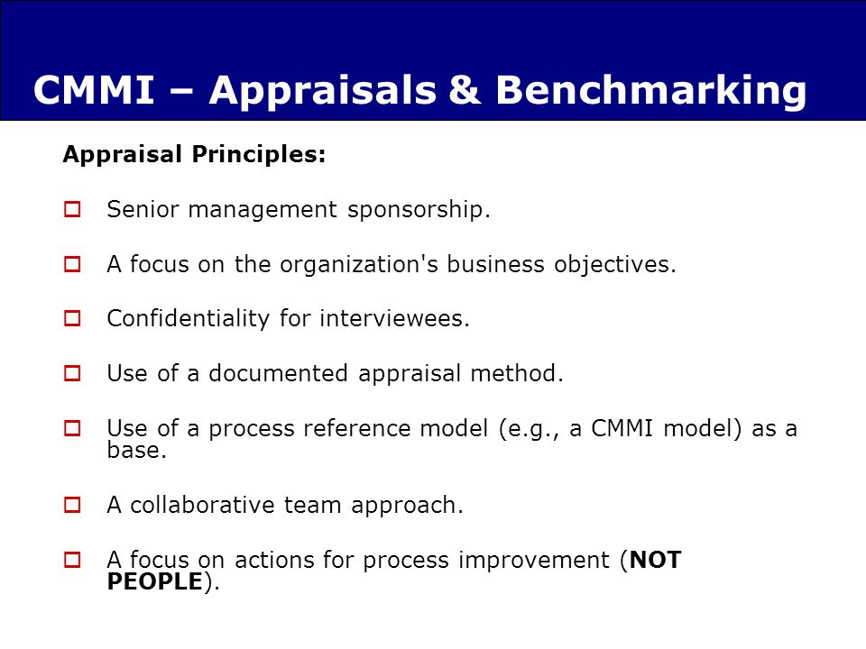 CMMI – Appraisals & Benchmarking Appraisal Principles: Senior management sponsorship.