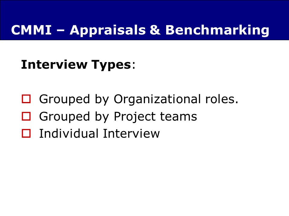 CMMI – Appraisals & Benchmarking Interview Types: Grouped by Organizational roles.