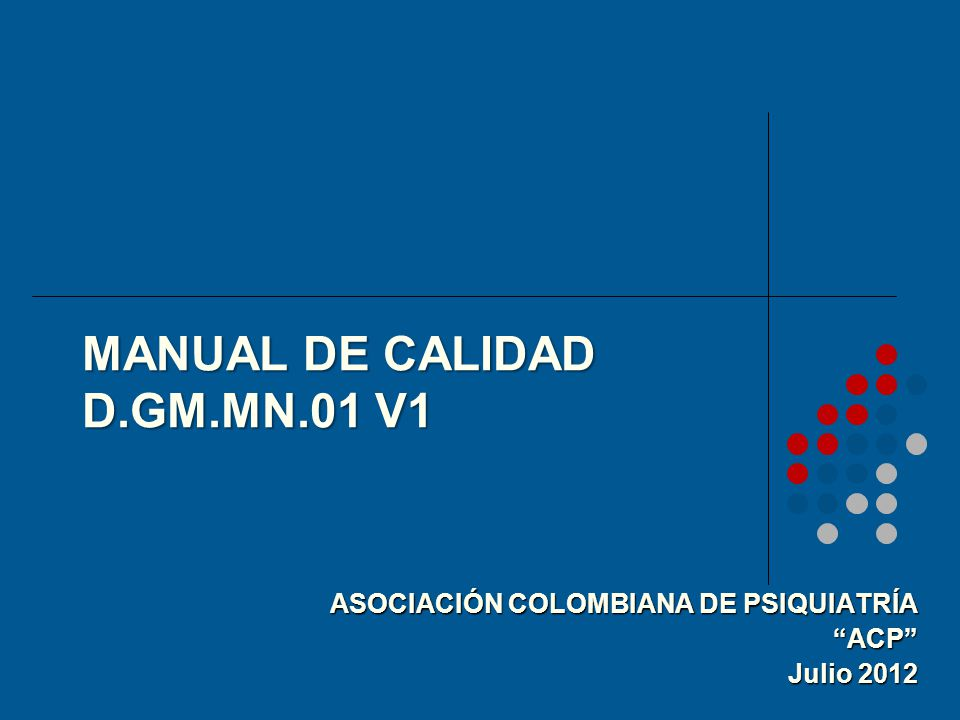 MANUAL DE CALIDAD D.GM.MN.01 V1 ASOCIACIÓN COLOMBIANA DE PSIQUIATRÍA ACP Julio 2012