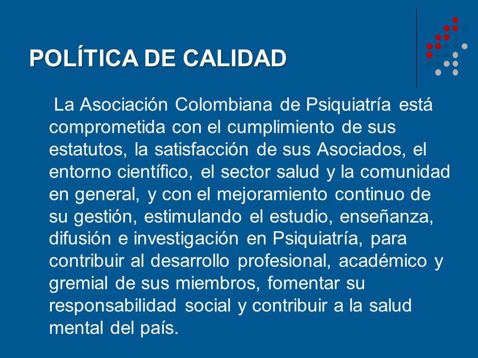 POLÍTICA DE CALIDAD La Asociación Colombiana de Psiquiatría está comprometida con el cumplimiento de sus estatutos, la satisfacción de sus Asociados,