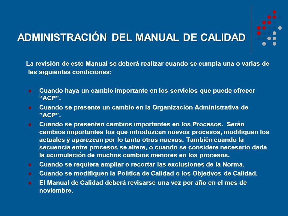 ADMINISTRACIÓN DEL MANUAL DE CALIDAD La revisión de este Manual se deberá realizar cuando se cumpla una o varias de las siguientes condiciones: Cuando