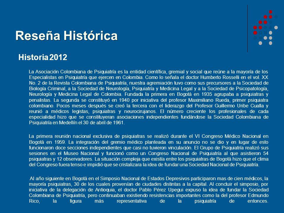 Reseña Histórica Historia 2012 La Asociación Colombiana de Psiquiatría es la entidad científica, gremial y social que reúne a la mayoría de los Especi