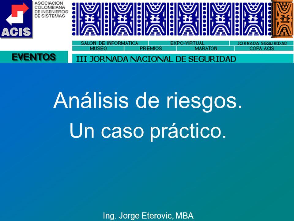Análisis de riesgos. Un caso práctico. Ing. Jorge Eterovic, MBA