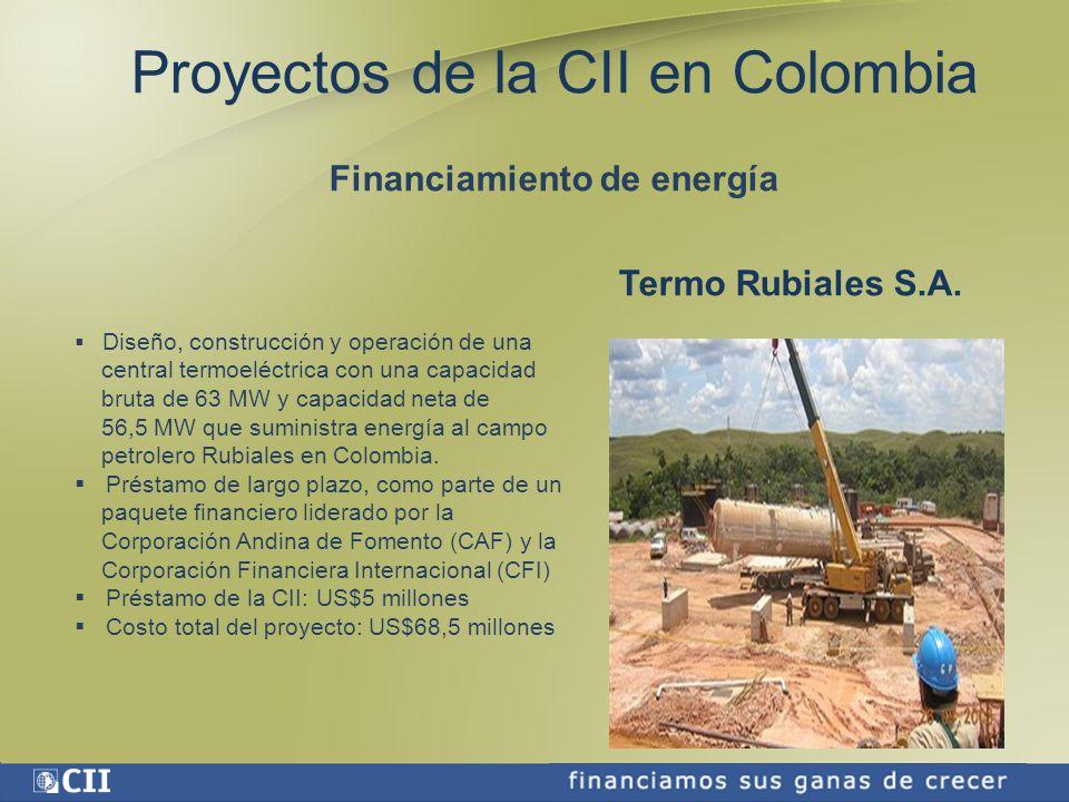 Proyectos de la CII en Colombia Financiamiento de energía Termo Rubiales S.A.