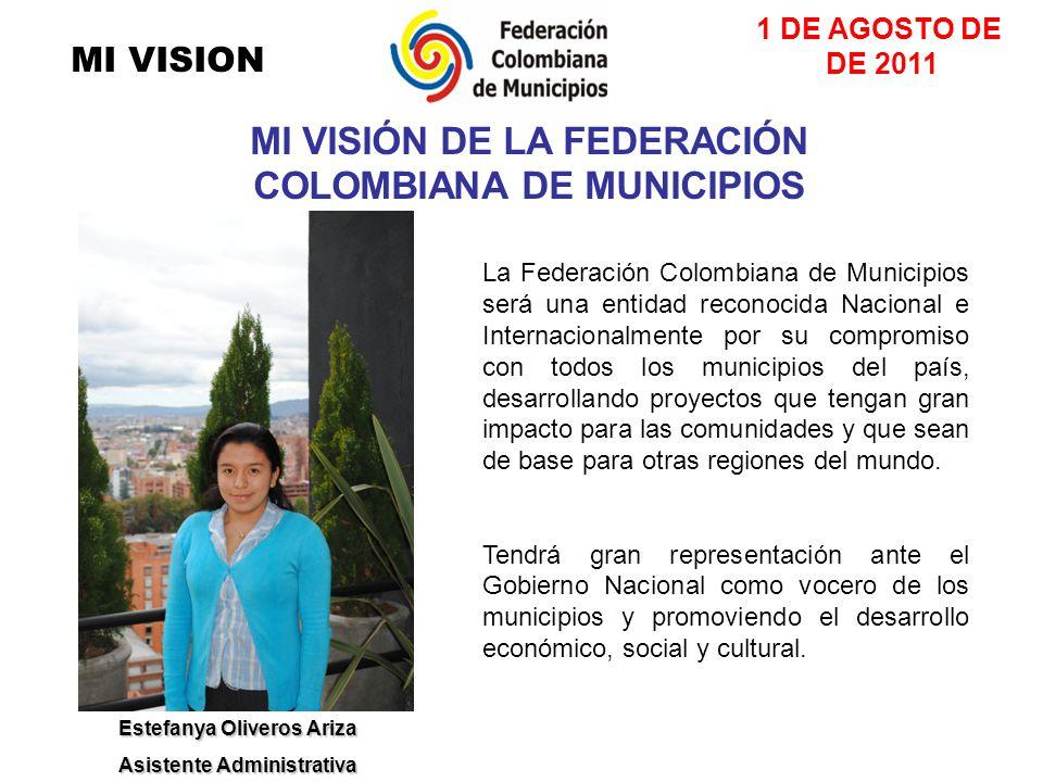 MI VISION La Federación Colombiana de Municipios será una entidad reconocida Nacional e Internacionalmente por su compromiso con todos los municipios del país, desarrollando proyectos que tengan gran impacto para las comunidades y que sean de base para otras regiones del mundo.