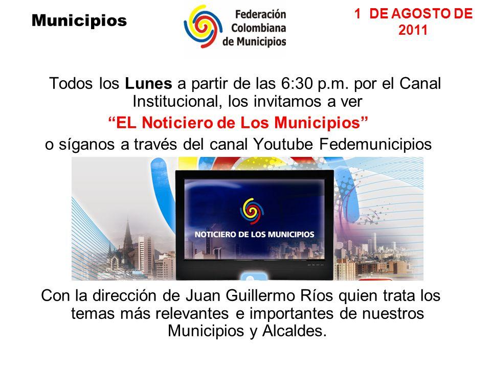Todos los Lunes a partir de las 6:30 p.m. por el Canal Institucional, los invitamos a ver EL Noticiero de Los Municipios o síganos a través del canal