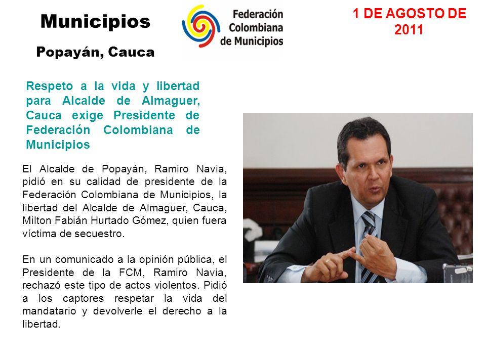 Municipios Popayán, Cauca 1 DE AGOSTO DE 2011 Respeto a la vida y libertad para Alcalde de Almaguer, Cauca exige Presidente de Federación Colombiana d