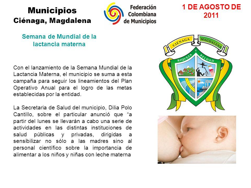 Municipios Ciénaga, Magdalena Con el lanzamiento de la Semana Mundial de la Lactancia Materna, el municipio se suma a esta campaña para seguir los lineamientos del Plan Operativo Anual para el logro de las metas establecidas por la entidad.