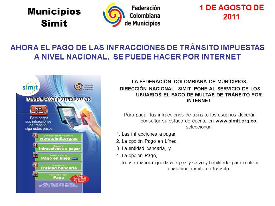Municipios Simit LA FEDERACIÓN COLOMBIANA DE MUNICIPIOS- DIRECCIÓN NACIONAL SIMIT PONE AL SERVICIO DE LOS USUARIOS EL PAGO DE MULTAS DE TRÁNSITO POR INTERNET Para pagar las infracciones de tránsito los usuarios deberán consultar su estado de cuenta en www.simit.org.co, seleccionar: 1.