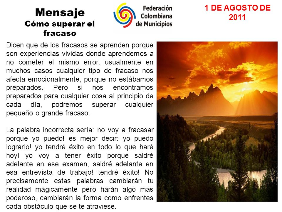 Mensaje Cómo superar el fracaso 1 DE AGOSTO DE 2011 Dicen que de los fracasos se aprenden porque son experiencias vividas donde aprendemos a no comete