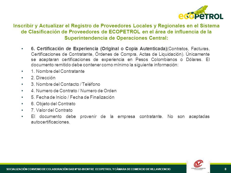 9 Inscribir y Actualizar el Registro de Proveedores Locales y Regionales en el Sistema de Clasificación de Proveedores de ECOPETROL en el área de influencia de la Superintendencia de Operaciones Central: 7.