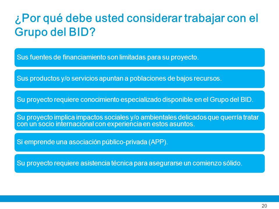 ¿Por qué debe usted considerar trabajar con el Grupo del BID? Sus fuentes de financiamiento son limitadas para su proyecto.Sus productos y/o servicios